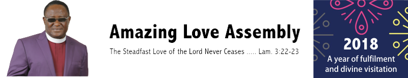 Website of AMAZING LOVE ASSEMBLY | The Steadfast Love of the Lord Never Ceases ….. Lam. 3:22-23
